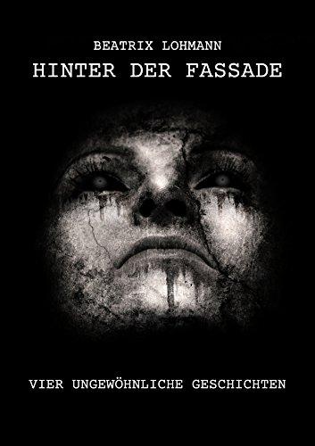 Buchseite und Rezensionen zu 'Hinter der Fassade: Vier ungewöhnliche Geschichten' von Beatrix Lohmann