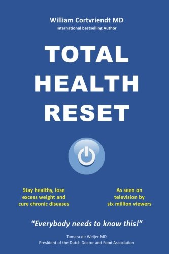 Total Health Reset: Stay healthy, lose weight and cure chronic diseases por William Cortvriendt MD