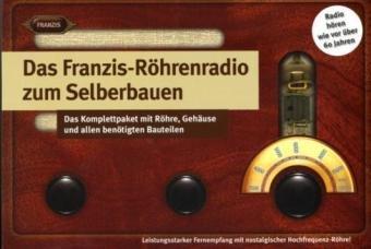 Das Franzis-Röhrenradio zum Selberbauen. Das Komplettpaket mit Röhre, Gehäuse und allen benötigten Bauteilen