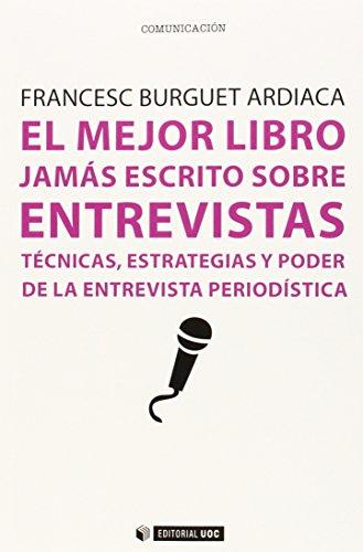 Mejor libro jamás escrito sobre entrevistas,El (Manuales) por Francesc Burguet Ardiaca