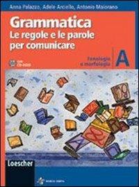 Grammatica. Le regole e le parole per comunicare. Vol. A: Fonologia e morfologia. Per la Scuola media. Con CD-ROM. Con espansione online