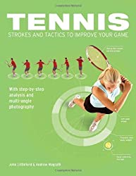Tennis Strokes and Tactics to Improve Your Game by John Littleford (2010-03-01)