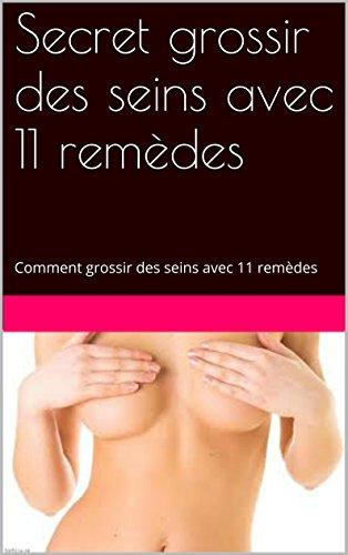 Secret grossir des seins avec 11 remèdes: Comment  grossir des seins avec 11 remèdes