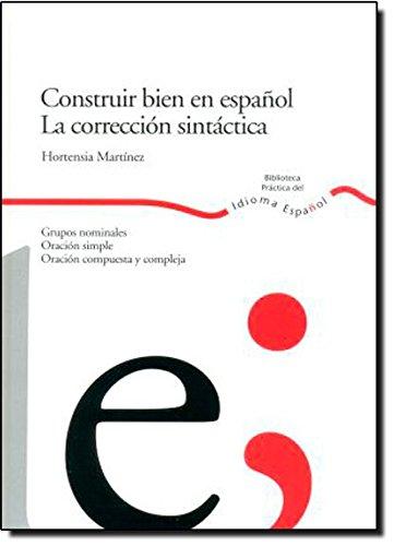 Construir bien en español. La corrección sintáctica. (Biblioteca Practica Del Idioma Espanol) por Hortensia Martínez
