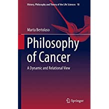Philosophy of Cancer: A Dynamic and Relational View (History, Philosophy and Theory of the Life Sciences)