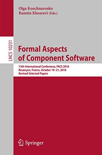 Formal Aspects of Component Software: 13th International Conference, FACS 2016, Besançon, France, October 19-21, 2016, Revised Selected Papers (Lecture ... Science Book 10231) (English Edition)