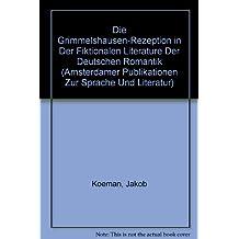 Die Grimmelshausen-Rezeption in Der Fiktionalen Literature Der Deutschen Romantik