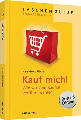 Kauf mich!: Wie wir zum Kaufen verführt werden (Haufe TaschenGuide)