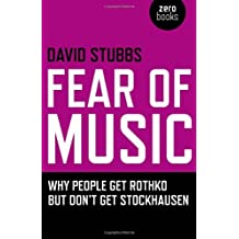 Fear of Music: Why People Get Rothko But Don't Get Stockhausen (Zero Books) by David Stubbs (April 24, 2009) Paperback