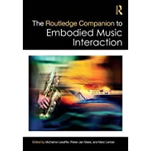 The Routledge Companion to Embodied Music Interaction (Routledge Companions (Hardcover))
