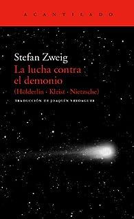 La Lucha Contra El Demonio. Hölderlin - Kleist - Nietzsche par Stefan Zweig
