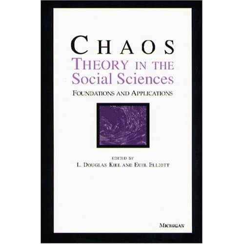 Chaos Theory in the Social Sciences: Foundations and Applications by L. Douglas Kiel (Editor), Euel W. Elliott (Editor) (30-Sep-1997) Paperback