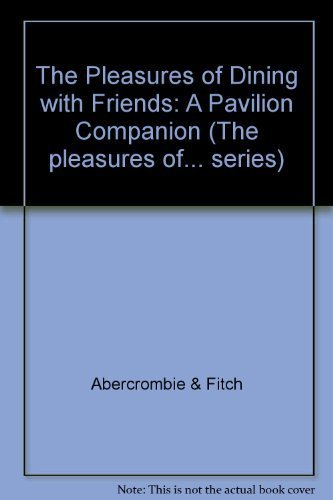 the-pleasures-of-dining-with-friends-a-pavilion-companion-the-pleasures-of-series-by-abercrombie-fit