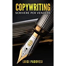 COPYWRITING: Scrivere per vendere (Copywriting Persuasivo Vol. 2)