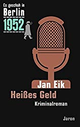 Heißes Geld: Der 22. Kappe-Fall. Kriminalroman (Es geschah in Berlin 1952)