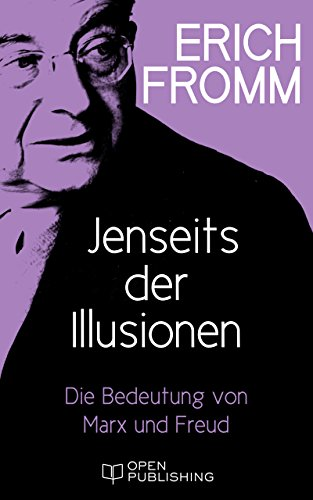 Jenseits der Illusionen. Die Bedeutung von Marx und Freud: Beyond the Chains of Illusion. My Encounter with Marx and Freud