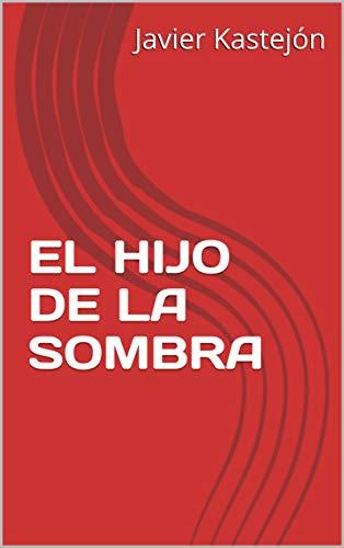 EL HIJO DE LA SOMBRA eBook: Javier Kastejón: Amazon.es: Tienda Kindle