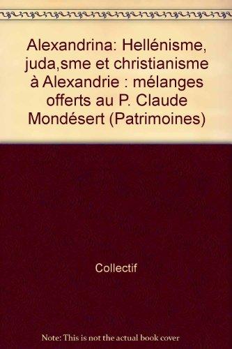 Alexandrina : mélanges offerts à Claude Mondésert