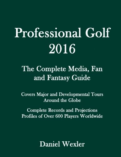 Professional Golf 2016: The Complete Media, Fan and Fantasy Guide por Daniel Wexler