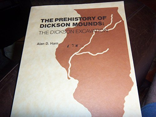 The Prehistory of Dickson Mounds: The Dickson Excavation (Reports of Investigations / Illinois Stat) by Harn, Alan D. (1980) Paperback