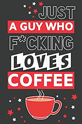 Just a Guy Who F*cking Loves Coffee: Funny Coffee Gifts for Dad... Black & Red Paperback Notebook or Journal for Men To Write In by Independently published