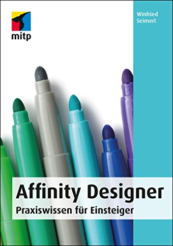 Affinity Designer: Praxiswissen für Einsteiger (mitp - Broschüre Design-software