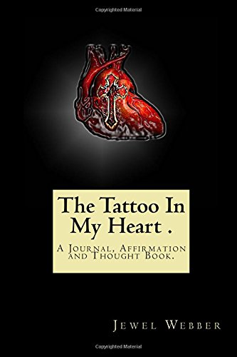 (The Tattoo In My Heart Journal.: A Journal Of Hope In spite Of The Ups And Downs Of Life.)