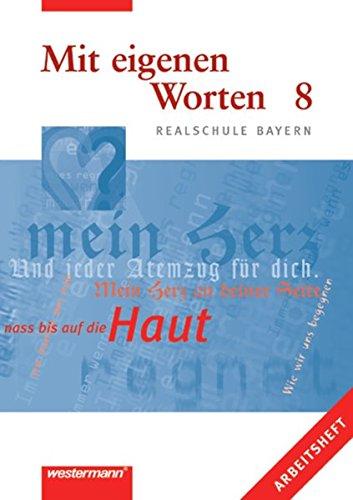 Mit eigenen Worten. Sprachbuch für Realschule Bayern: Mit eigenen Worten - Sprachbuch für bayerische Realschulen Ausgabe 2001: Arbeitsheft 8