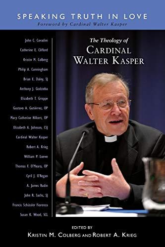 The Theology of Cardinal Walter Kasper: Speaking Truth in Love