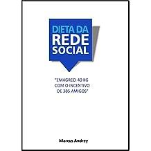 """A DIETA DA REDE SOCIAL VOL.1: """"Emagreci 40 kg com o incentivo de 385 amigos"""" (Portuguese Edition)"""