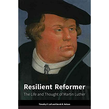 [(Resilient Reformer : The Life and Thought of Martin Luther)] [By (author) Timothy F. Lull ] published on (July, 2015)