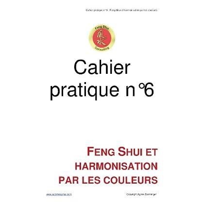 Cahier pratique n°6 - Feng Shui et harmonisation par les couleurs