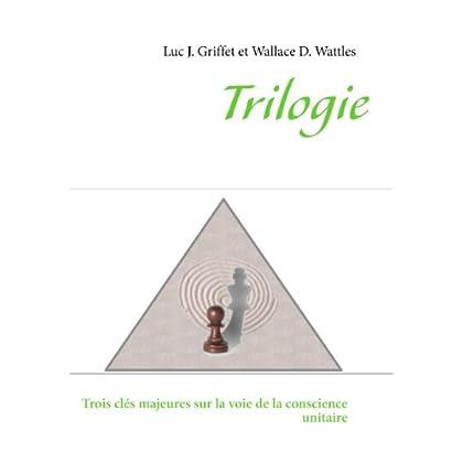 Trilogie: Trois clés majeures sur la voie de la conscience unitaire