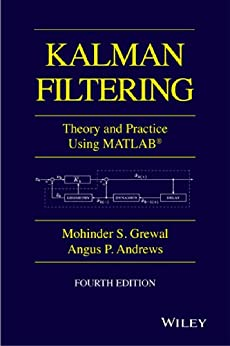Kalman Filtering: Theory and Practice with MATLAB (Wiley - IEEE) by [Grewal, Mohinder S., Andrews, Angus P.]