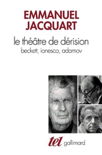 Le Théâtre de dérision: Beckett, Ionesco, Adamov