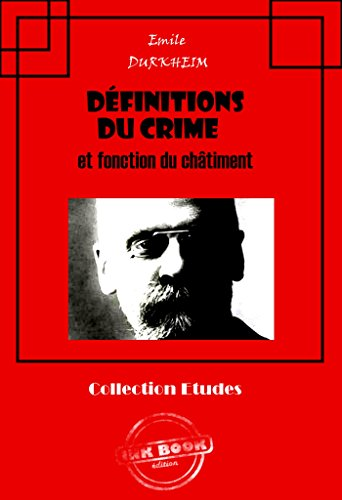 Définitions du crime et fonction du châtiment: édition intégrale