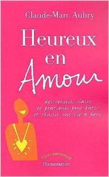 Heureux en amour : Des conseils clairs et pratiques pour btir et russir une vie  deux de Claude-Marc Aubry ( 15 octobre 2003 )