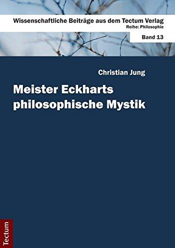 Meister Eckharts philosophische Mystik (Wissenschaftliche Beiträge aus dem Tectum-Verlag)