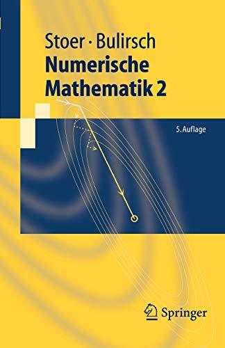 Numerische Mathematik 2: Eine Einführung - unter Berücksichtigung von Vorlesungen von F.L.Bauer (Springer-Lehrbuch)