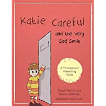 Katie Careful and the Very Sad Smile: A story about anxious and clingy behaviour (Therapeutic Parenting Books)