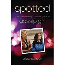 [(Spotted: Your One and Only Unofficial Guide to Gossip Girl)] [Author: Crissy Calhoun] published on (October, 2009)