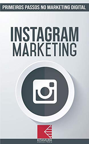 Instagram Marketing: Turbine E Transforme Seu Negócio Com Técnicas De Marketing Digital (Primeiros Passos No Marketing Digital Livro 3) (Portuguese Edition)
