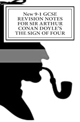 New 9-1 GCSE REVISION NOTES FOR SIR ARTHUR CONAN DOYLE'S THE SIGN OF FOUR: Study guide (All chapters, page-by-page analysis)