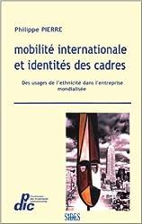 Mobilité internationale et identités des cadres : Des usages de l'ethnicité dans l'entreprise mondialisée de Philippe Pierre ( 19 mai 2003 )