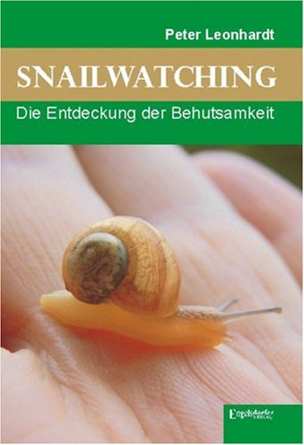 Snailwatching. Die Entdeckung der Behutsamkeit