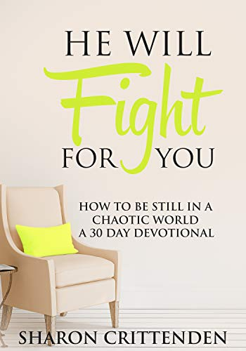 He Will Fight For You: How to be Still In a Chaotic World, A 30 Day Devotional (English Edition)