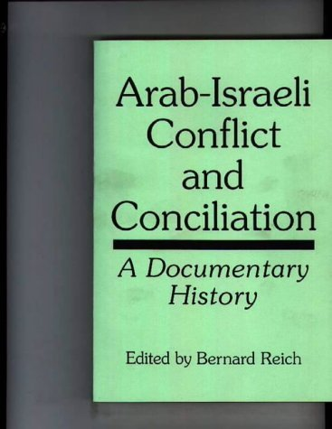 Arab-Israeli Conflict and Conciliation: A Documentary History by Bernard Reich (1995-09-30)