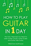 #10: How to Play Guitar: In 1 Day - The Only 7 Exercises You Need to Learn Guitar Chords, Guitar Scales and Guitar Tabs Today (Music Best Seller Book 3)