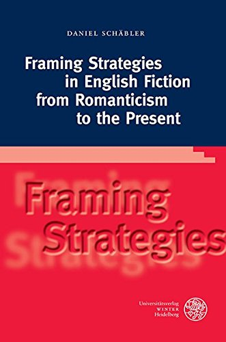 Framing Strategies in English Fiction from Romanticism to the Present (Anglistische Forschungen, Band 440)