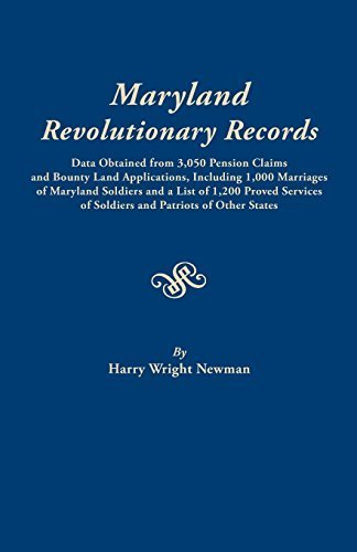 Maryland Revolutionary Records Data Obtained from 3,050 Pension Claims and by Harry Wright Newman (2002-01-01)
